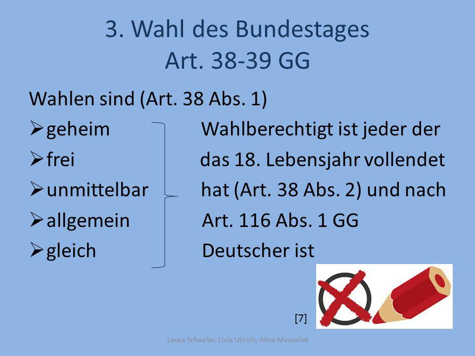 3.Wahl des Bundestages Art. 38-39 GG Wahlen sind (Art.