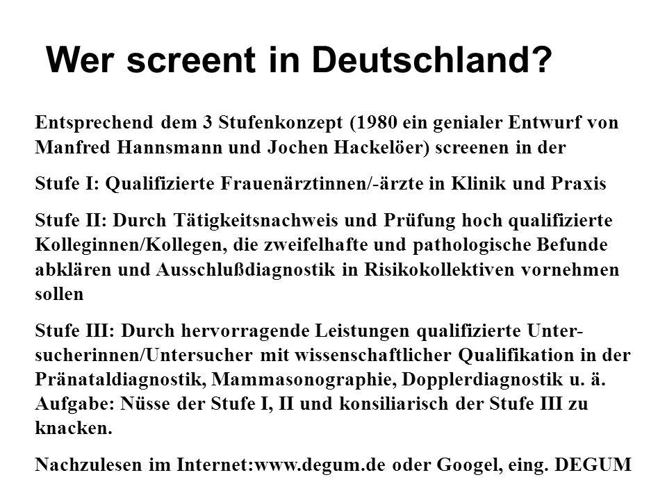 Wer screent in Deutschland? Entsprechend dem 3 Stufenkonzept (1980 ein genialer Entwurf von Manfred Hannsmann und Jochen Hackelöer) screenen in der St