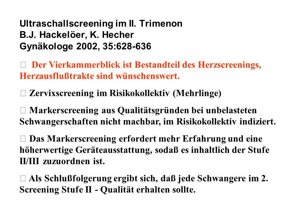 Ultraschallscreening im II. Trimenon B.J. Hackelöer, K. Hecher Gynäkologe 2002, 35:628-636  Der Vierkammerblick ist Bestandteil des Herzscreenings, H