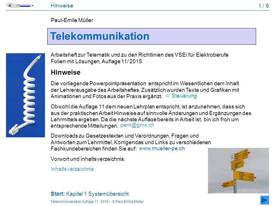 Telekommunikation Auflage 11 - 2015 - © Paul-Emile Müller Obwohl die Auflage 11 dem neuen Lehrplan entspricht, ist anzunehmen, dass sich aus der praktischen Arbeit Hinweise auf sinnvolle Änderungen und Ergänzungen des Lehrmittels ergeben.