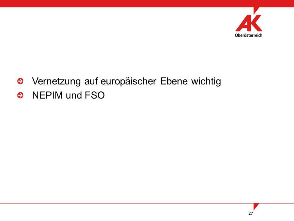 27 Vernetzung auf europäischer Ebene wichtig NEPIM und FSO
