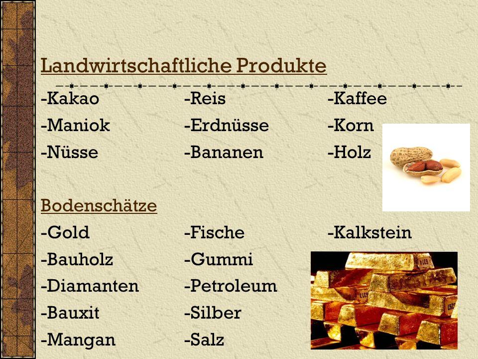 Landwirtschaftliche Produkte -Kakao-Reis-Kaffee -Maniok-Erdnüsse-Korn -Nüsse-Bananen-Holz Bodenschätze -Gold-Fische-Kalkstein -Bauholz-Gummi -Diamante