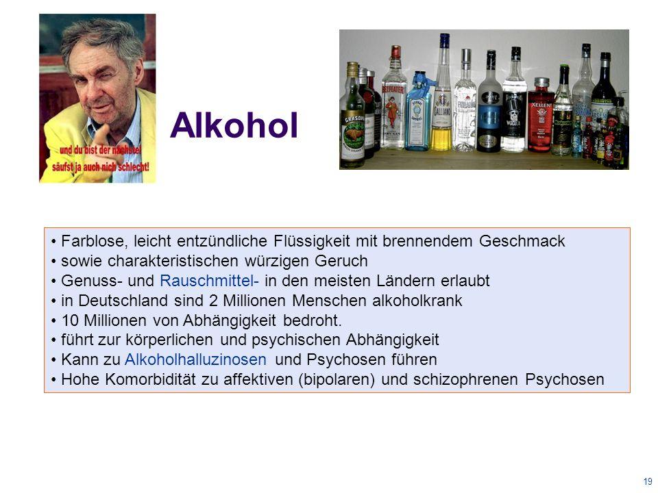 19 Alkohol Farblose, leicht entzündliche Flüssigkeit mit brennendem Geschmack sowie charakteristischen würzigen Geruch Genuss- und Rauschmittel- in den meisten Ländern erlaubt in Deutschland sind 2 Millionen Menschen alkoholkrank 10 Millionen von Abhängigkeit bedroht.