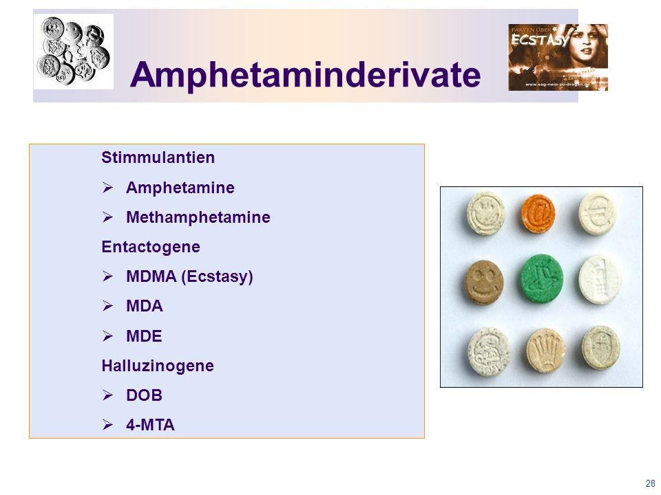 28 Amphetaminderivate Stimmulantien  Amphetamine  Methamphetamine Entactogene  MDMA (Ecstasy)  MDA  MDE Halluzinogene  DOB  4-MTA