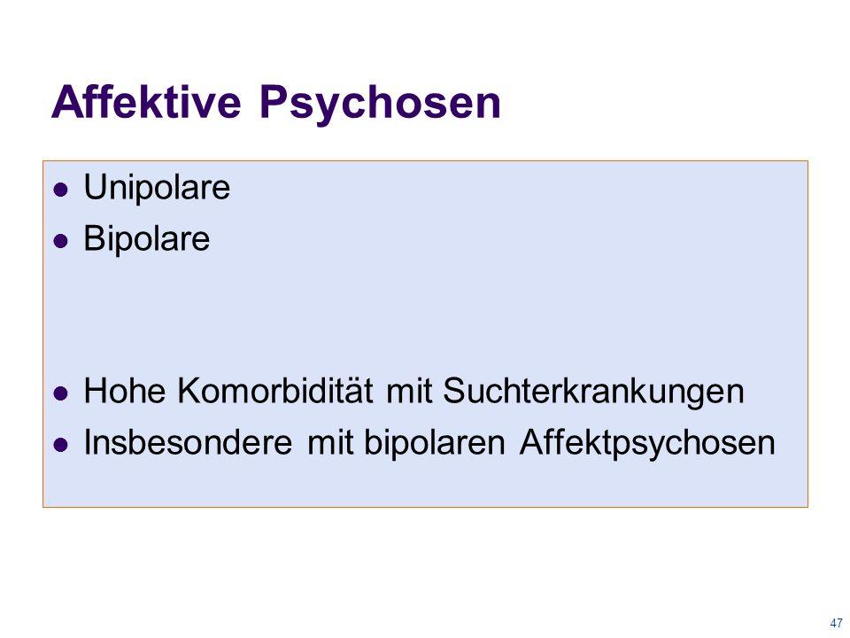 47 Unipolare Bipolare Hohe Komorbidität mit Suchterkrankungen Insbesondere mit bipolaren Affektpsychosen Affektive Psychosen