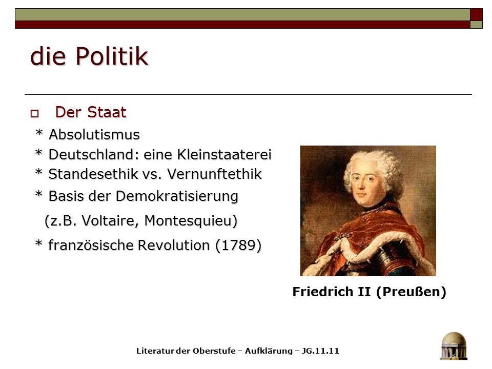 die Politik  Der Staat * Absolutismus * Absolutismus * Deutschland: eine Kleinstaaterei * Deutschland: eine Kleinstaaterei * Standesethik vs. Vernunf
