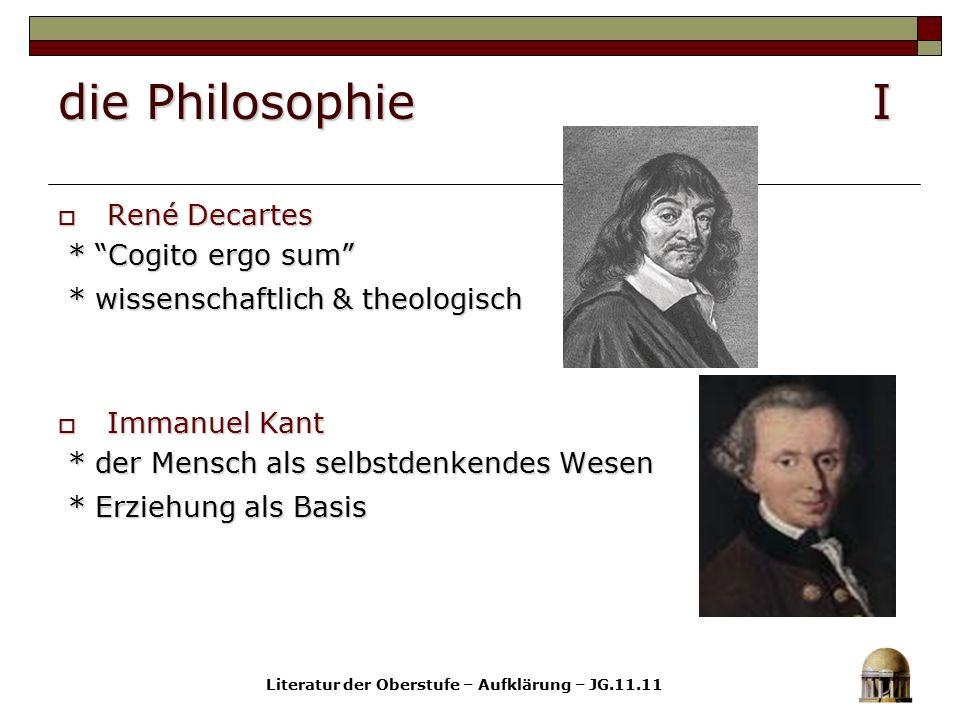 "die Philosophie I  René Decartes * ""Cogito ergo sum"" * ""Cogito ergo sum"" * wissenschaftlich & theologisch * wissenschaftlich & theologisch  Immanuel"