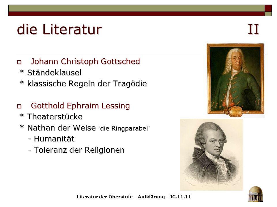 die Literatur II  Johann Christoph Gottsched * Ständeklausel * Ständeklausel * klassische Regeln der Tragödie * klassische Regeln der Tragödie  Gott