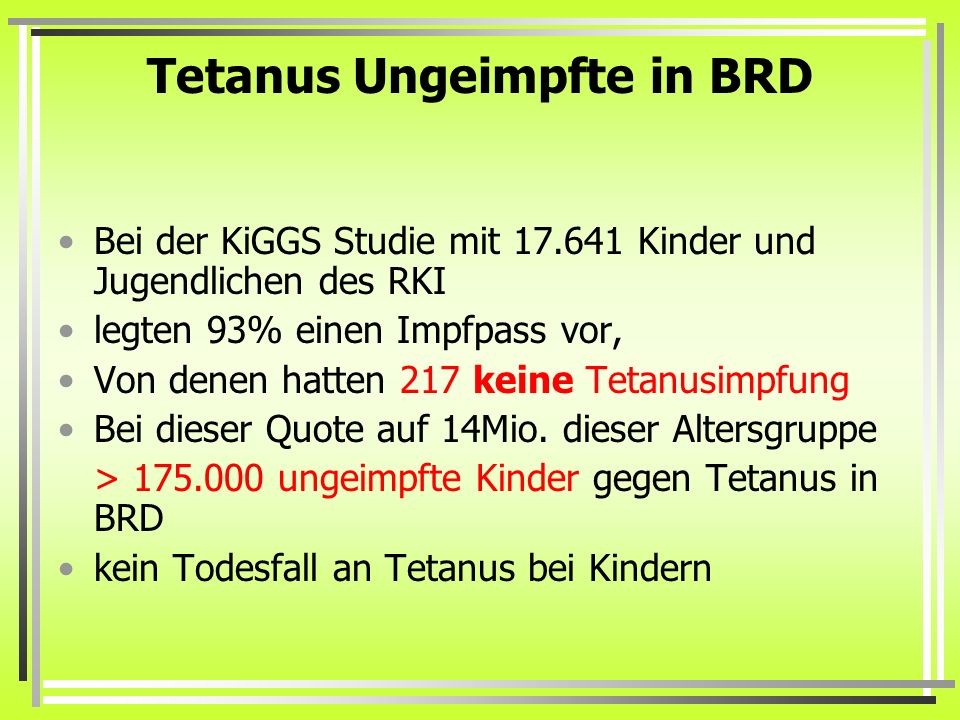 Tetanus Ungeimpfte in BRD Bei der KiGGS Studie mit 17.641 Kinder und Jugendlichen des RKI legten 93% einen Impfpass vor, Von denen hatten 217 keine Te
