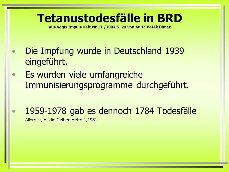 Tetanustodesfälle in BRD aus Aegis Impuls Heft Nr.17 /2004 S. 29 von Anita Petek Dimer Die Impfung wurde in Deutschland 1939 eingeführt. Es wurden vie