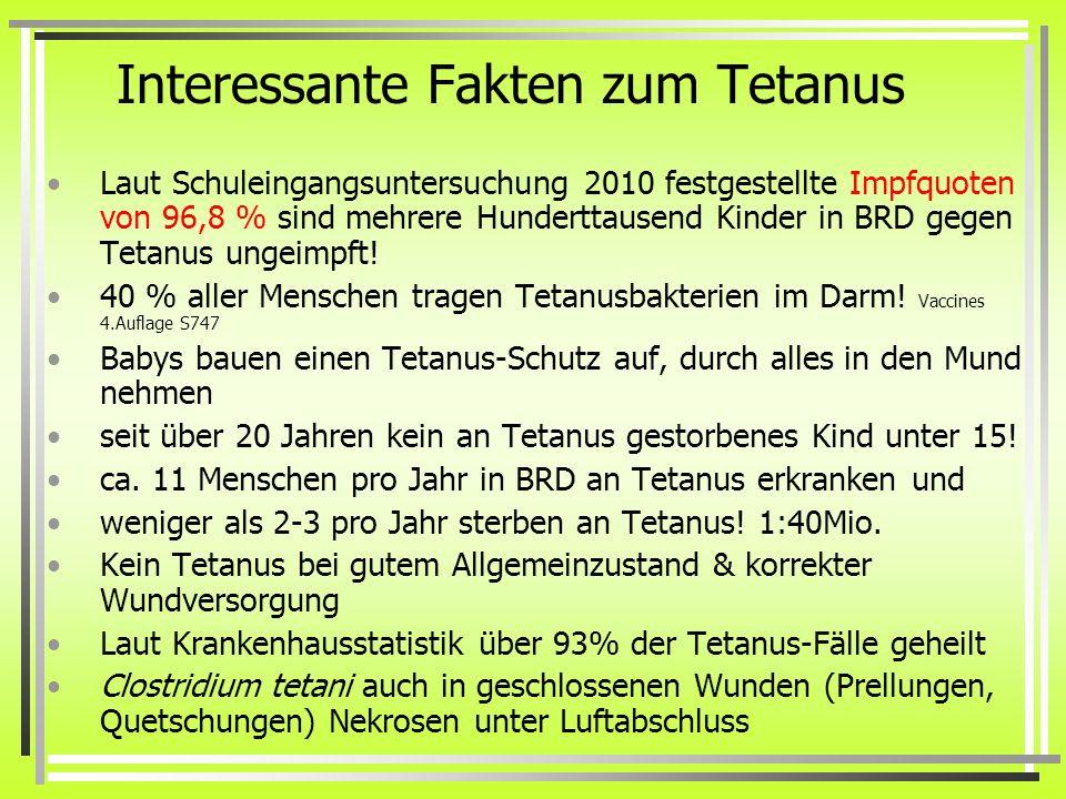 Interessante Fakten zum Tetanus Laut Schuleingangsuntersuchung 2010 festgestellte Impfquoten von 96,8 % sind mehrere Hunderttausend Kinder in BRD gege