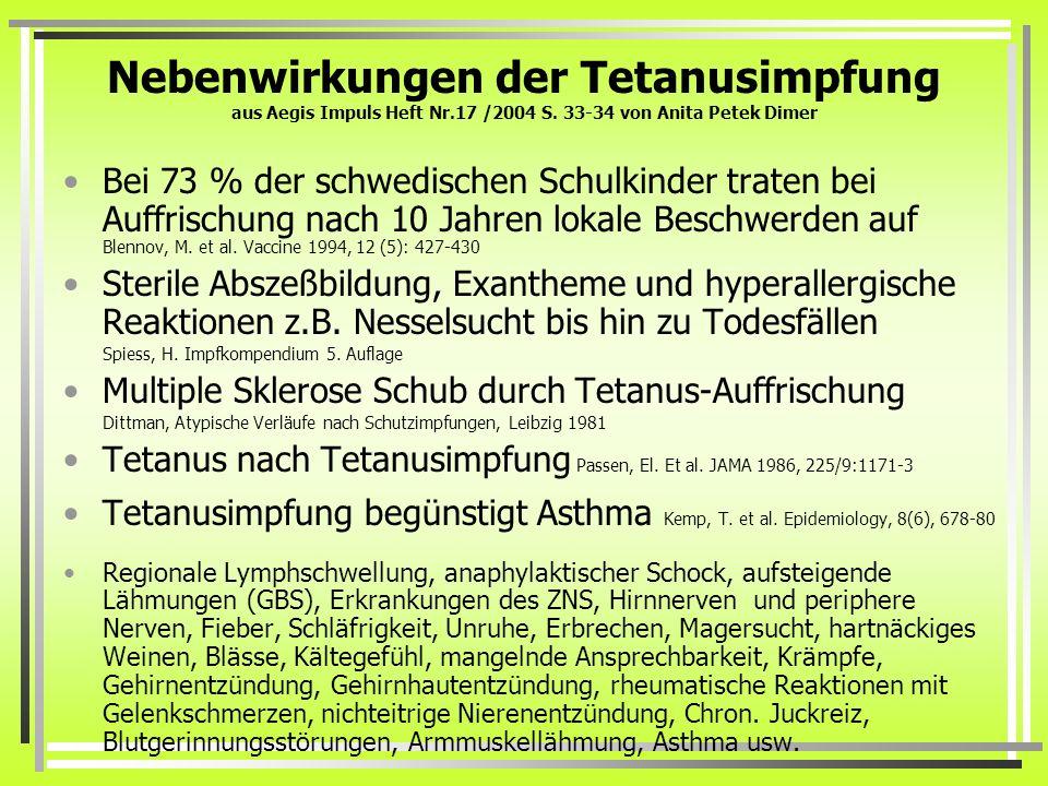 Nebenwirkungen der Tetanusimpfung aus Aegis Impuls Heft Nr.17 /2004 S. 33-34 von Anita Petek Dimer Bei 73 % der schwedischen Schulkinder traten bei Au