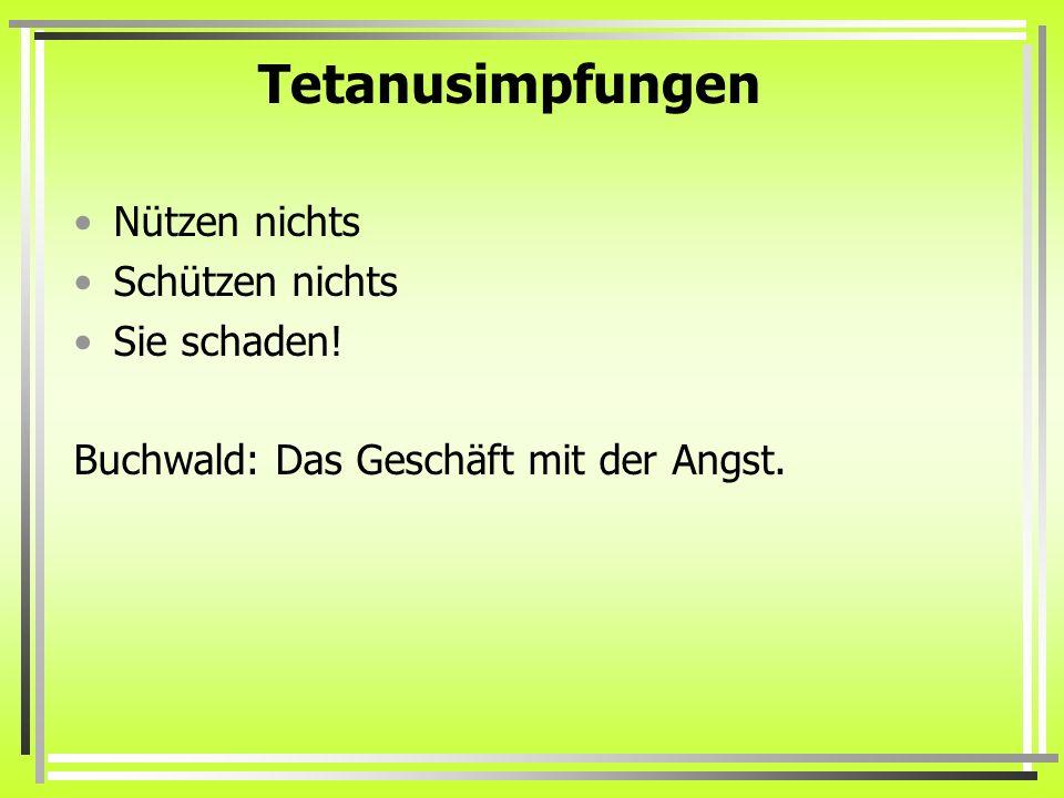 Tetanusimpfungen Nützen nichts Schützen nichts Sie schaden! Buchwald: Das Geschäft mit der Angst.