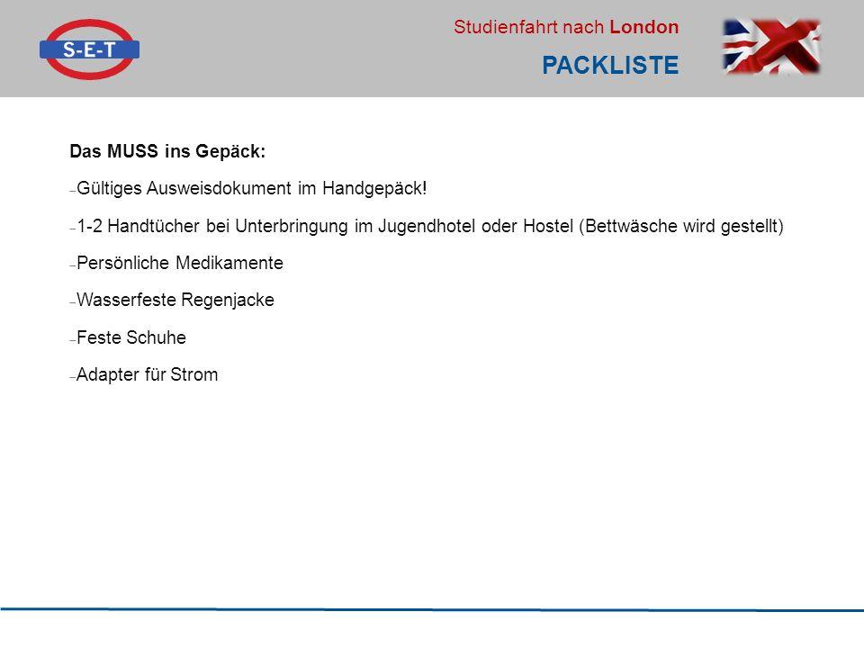 Studienfahrt nach London PACKLISTE Das MUSS ins Gepäck:  Gültiges Ausweisdokument im Handgepäck.