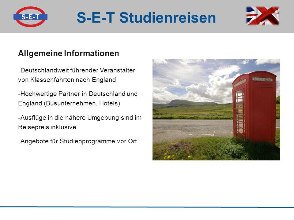 S-E-T Studienreisen Allgemeine Informationen  Deutschlandweit führender Veranstalter von Klassenfahrten nach England  Hochwertige Partner in Deutschland und England (Busunternehmen, Hotels)  Ausflüge in die nähere Umgebung sind im Reisepreis inklusive  Angebote für Studienprogramme vor Ort