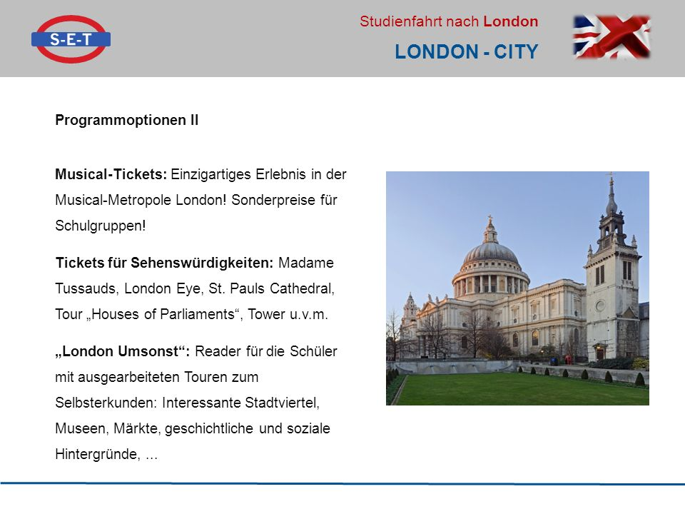 Studienfahrt nach London LONDON - CITY Programmoptionen II Musical-Tickets: Einzigartiges Erlebnis in der Musical-Metropole London! Sonderpreise für S