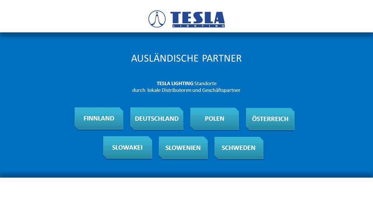 AUSLÄNDISCHE PARTNER TESLA LIGHTING Standorte durch lokale Distributoren und Geschäftspartner FINNLAND POLEN DEUTSCHLAND ÖSTERREICH SLOWAKEI SCHWEDEN SLOWENIEN