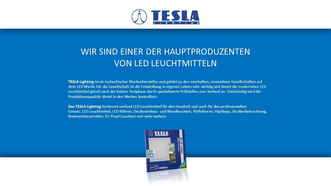 WIR SIND EINER DER HAUPTPRODUZENTEN VON LED LEUCHTMITTELN TESLA Lighting ist ein tschechischer Markenhersteller und gehört zu den namhaften, innovativen Gesellschaften auf dem LED Markt.