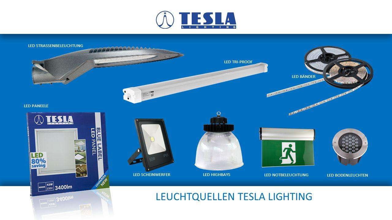 LEUCHTQUELLEN TESLA LIGHTING LED TRI-PROOF LED PANEELE LED SCHEINWERFER LED HIGHBAYS LED NOTBELEUCHTUNG LED BODENLEUCHTEN LED BÄNDER LED STRASSENBELEUCHTUNG