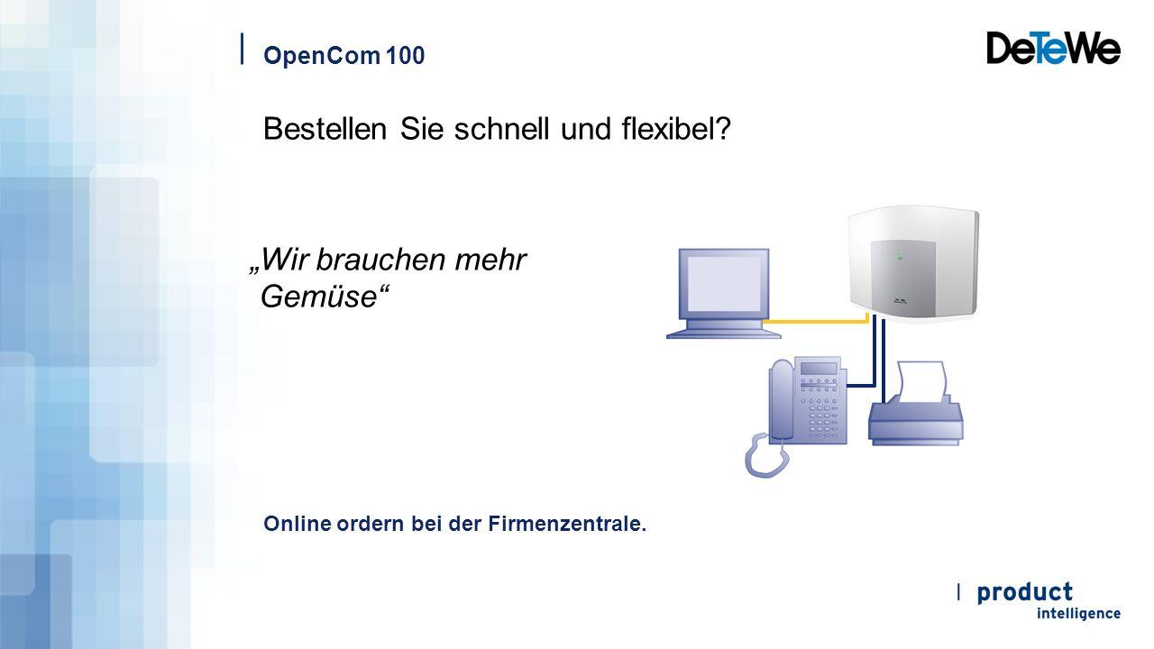 """OpenCom 100 Bestellen Sie schnell und flexibel? """"Wir brauchen mehr Gemüse"""" Online ordern bei der Firmenzentrale."""