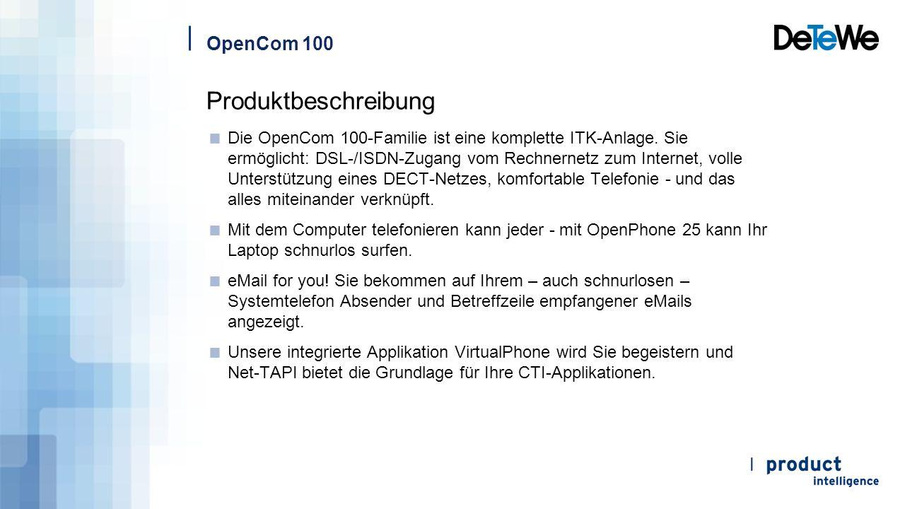 OpenCom 100 Produktbeschreibung  Die OpenCom 100-Familie ist eine komplette ITK-Anlage. Sie ermöglicht: DSL-/ISDN-Zugang vom Rechnernetz zum Internet