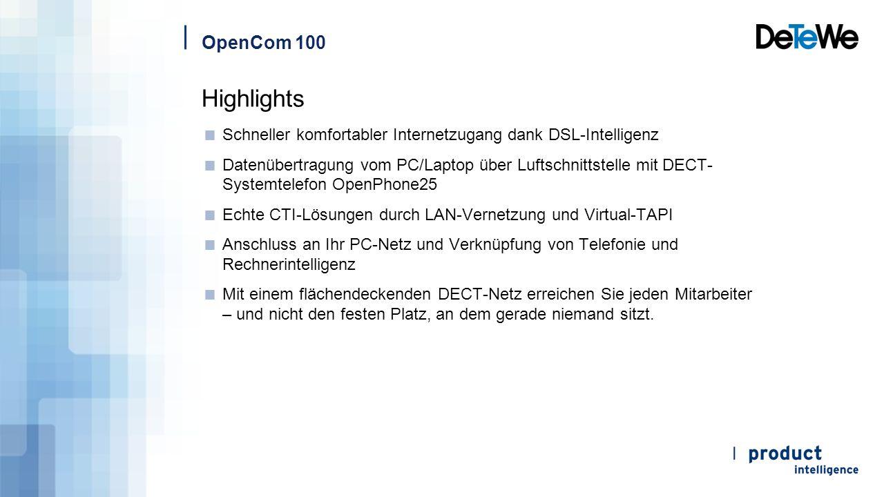 OpenCom 100 Highlights  Schneller komfortabler Internetzugang dank DSL-Intelligenz  Datenübertragung vom PC/Laptop über Luftschnittstelle mit DECT-