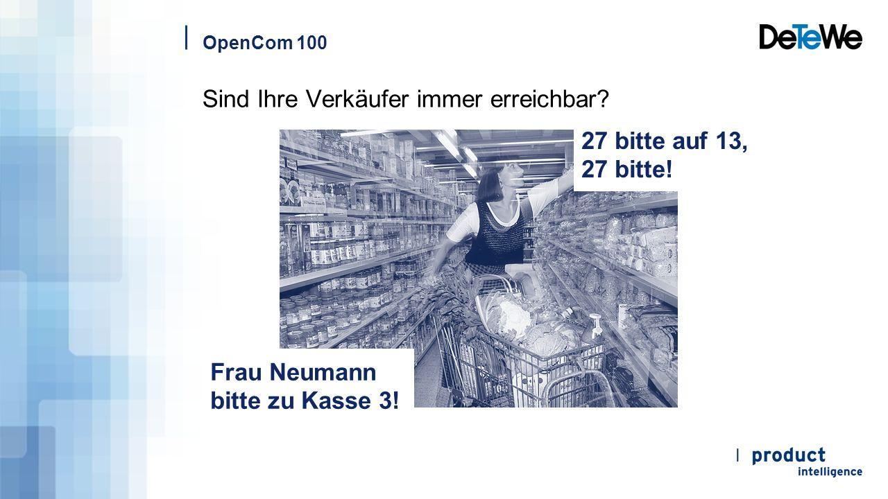 OpenCom 100 Sind Ihre Verkäufer immer erreichbar? 27 bitte auf 13, 27 bitte! Frau Neumann bitte zu Kasse 3!