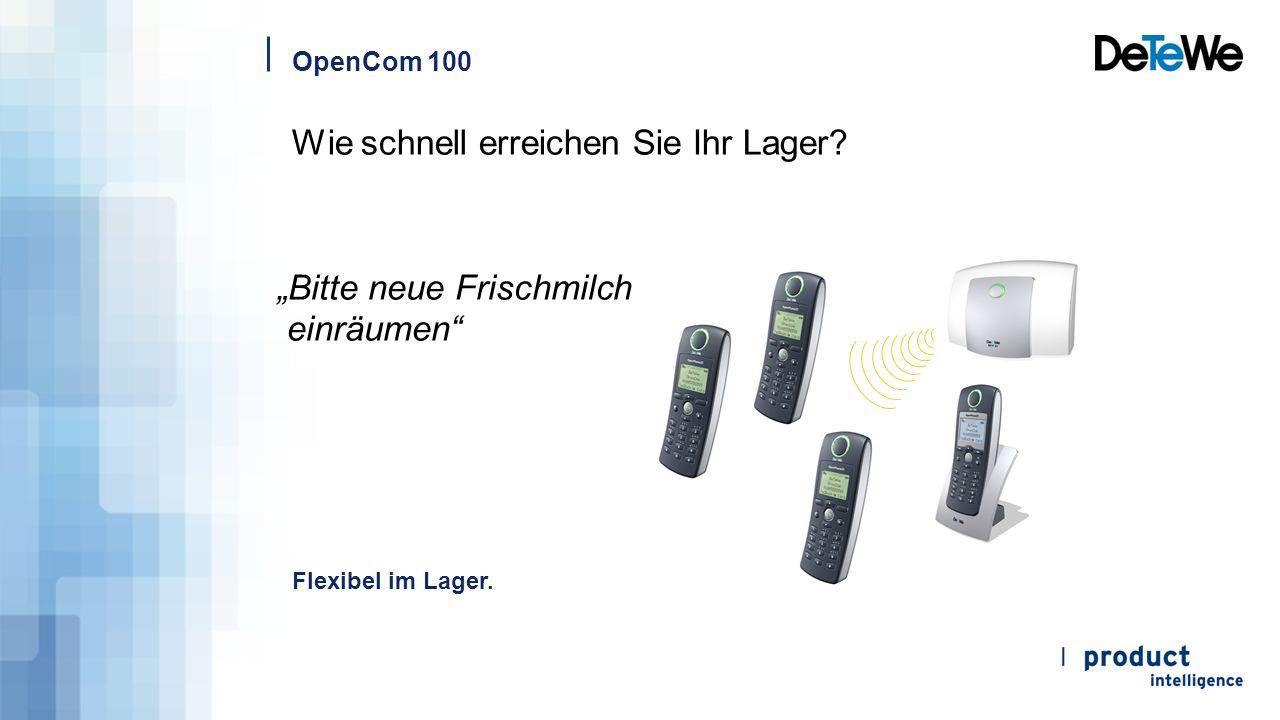 """OpenCom 100 Wie schnell erreichen Sie Ihr Lager? """"Bitte neue Frischmilch einräumen"""" Flexibel im Lager."""