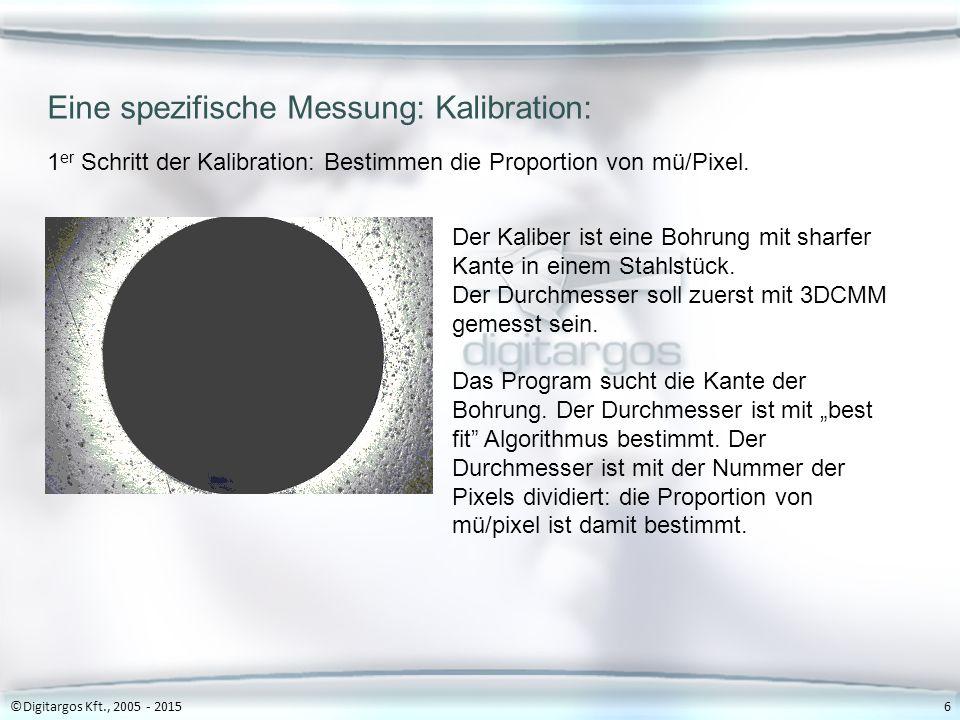 Eine spezifische Messung: Kalibration: ©Digitargos Kft., 2005 - 20156 Der Kaliber ist eine Bohrung mit sharfer Kante in einem Stahlstück.