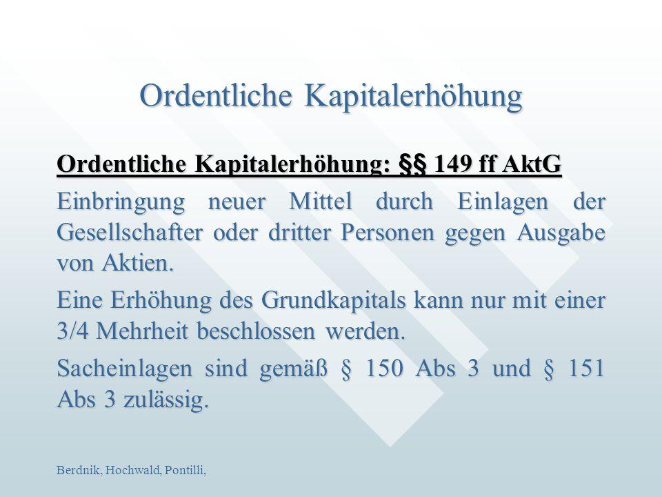 Berdnik, Hochwald, Pontilli, Ordentliche Kapitalerhöhung Ordentliche Kapitalerhöhung: §§ 149 ff AktG Einbringung neuer Mittel durch Einlagen der Gesel