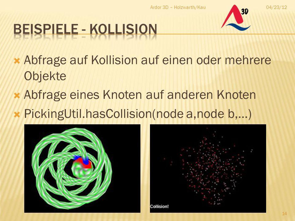 04/23/12Ardor 3D – Holzwarth/Kau 14  Abfrage auf Kollision auf einen oder mehrere Objekte  Abfrage eines Knoten auf anderen Knoten  PickingUtil.has