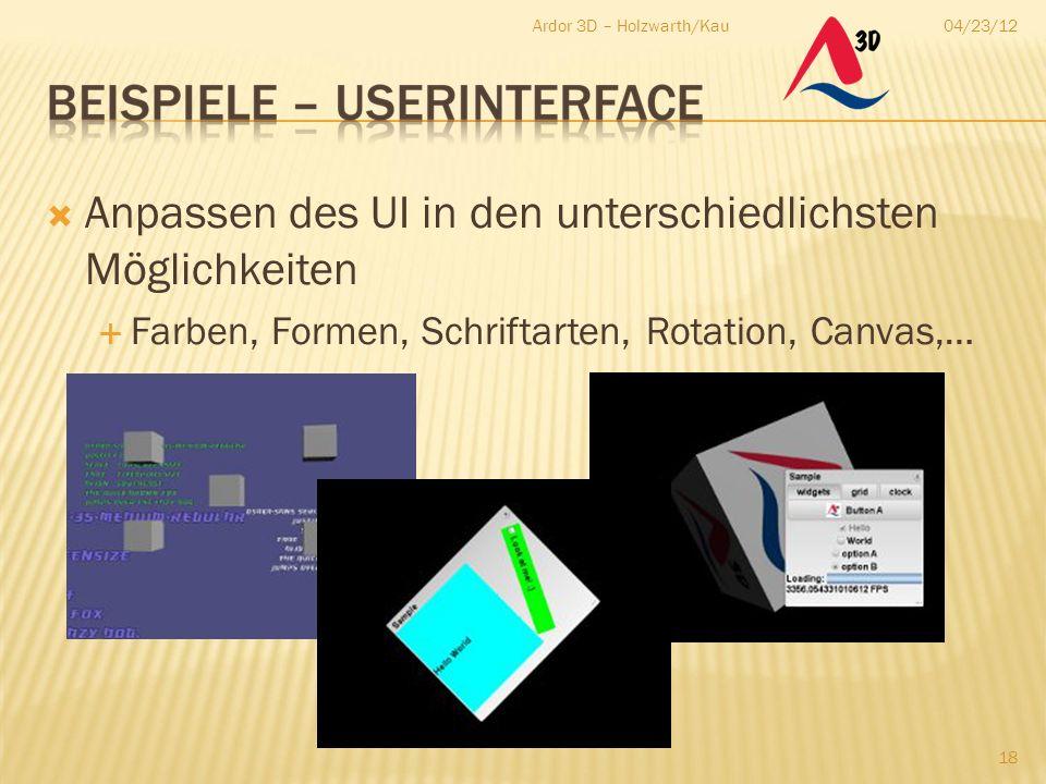  Anpassen des UI in den unterschiedlichsten Möglichkeiten  Farben, Formen, Schriftarten, Rotation, Canvas,… 04/23/12Ardor 3D – Holzwarth/Kau 18