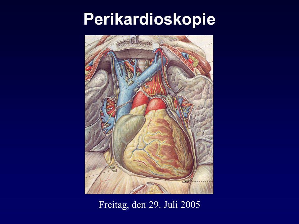Perikardioskopie Freitag, den 29. Juli 2005
