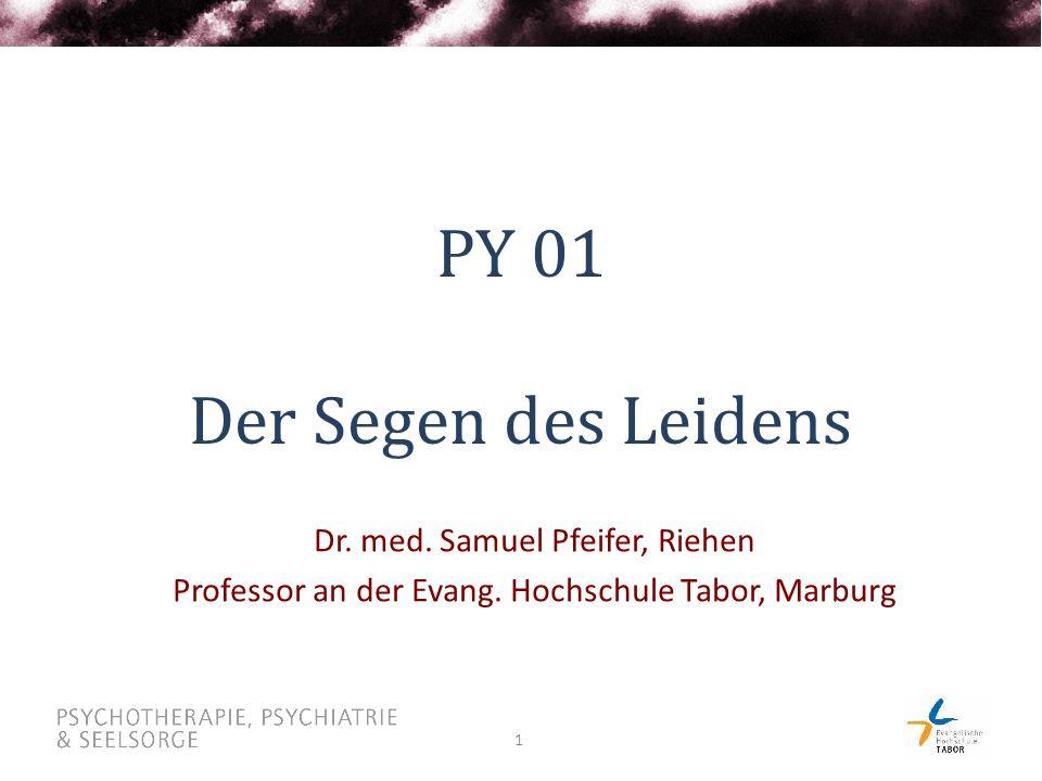 1 PY 01 Der Segen des Leidens Dr.med. Samuel Pfeifer, Riehen Professor an der Evang.