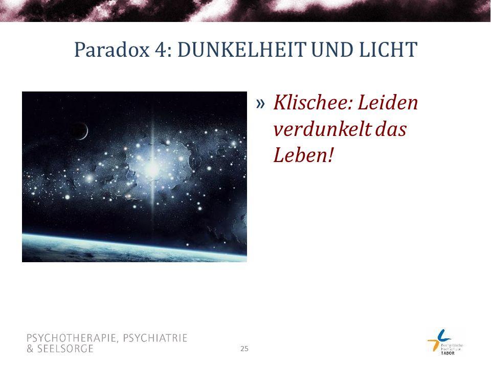 25 Paradox 4: DUNKELHEIT UND LICHT » Klischee: Leiden verdunkelt das Leben!