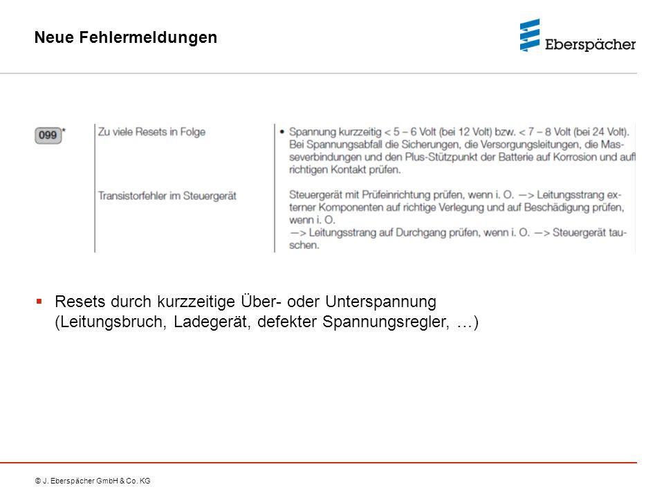 © J. Eberspächer GmbH & Co. KG Neue Fehlermeldungen  Resets durch kurzzeitige Über- oder Unterspannung (Leitungsbruch, Ladegerät, defekter Spannungsr