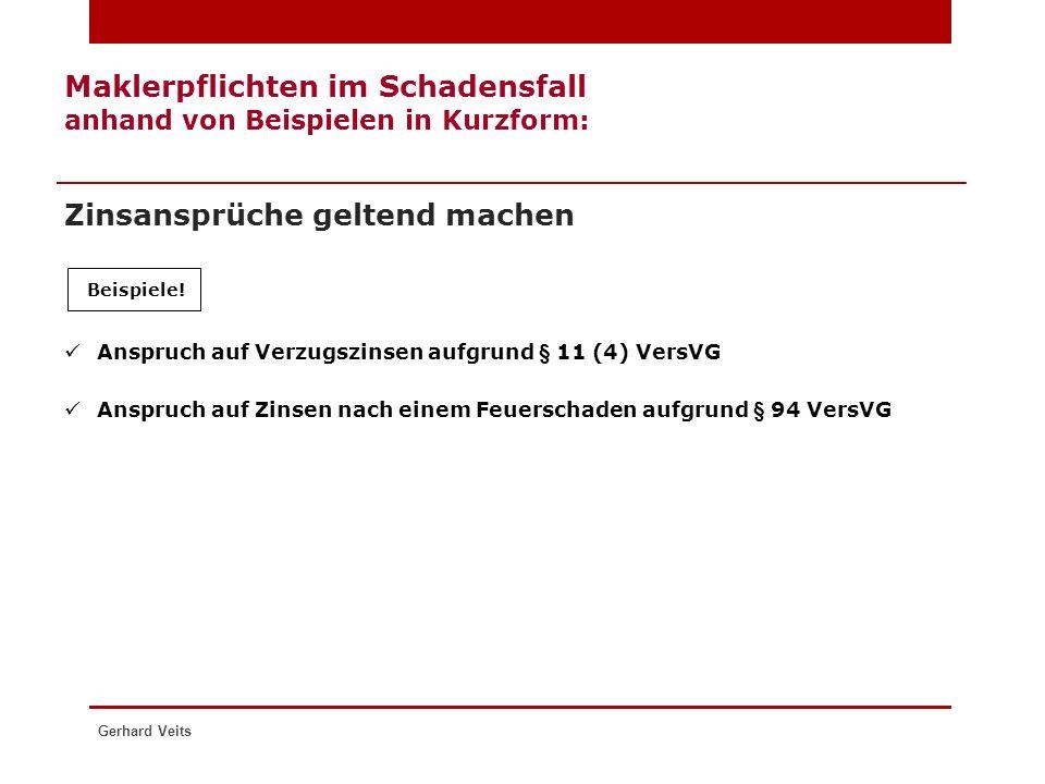 Maklerpflichten im Schadensfall anhand von Beispielen in Kurzform: Zinsansprüche geltend machen Gerhard Veits Anspruch auf Verzugszinsen aufgrund § 11