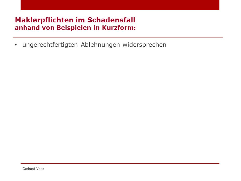 Maklerpflichten im Schadensfall anhand von Beispielen in Kurzform: ungerechtfertigten Ablehnungen widersprechen Gerhard Veits
