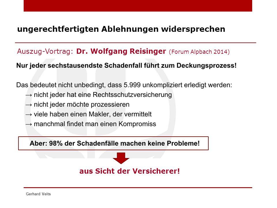 ungerechtfertigten Ablehnungen widersprechen Auszug-Vortrag: Dr. Wolfgang Reisinger (Forum Alpbach 2014) Gerhard Veits aus Sicht der Versicherer!