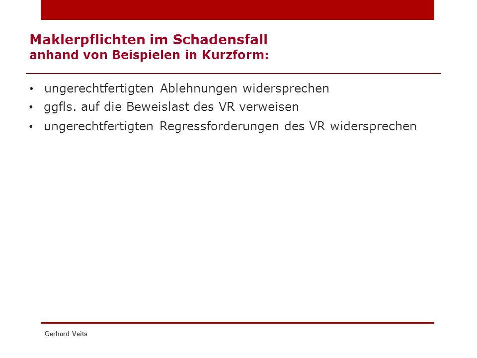 Maklerpflichten im Schadensfall anhand von Beispielen in Kurzform: ungerechtfertigten Ablehnungen widersprechen Gerhard Veits ggfls. auf die Beweislas