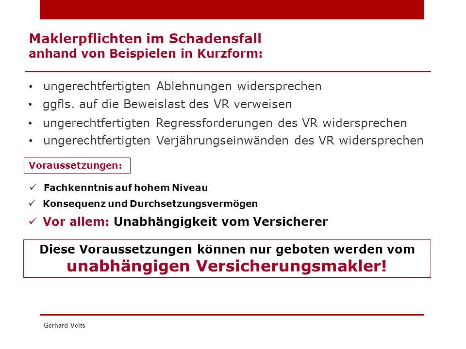 Maklerpflichten im Schadensfall anhand von Beispielen in Kurzform: ungerechtfertigten Ablehnungen widersprechen Gerhard Veits Voraussetzungen: Fachken
