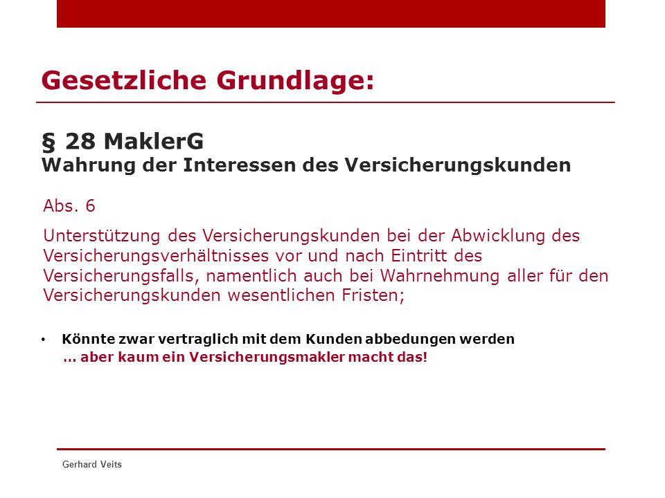Gerhard Veits Gesetzliche Grundlage: § 28 MaklerG Wahrung der Interessen des Versicherungskunden Abs. 6 Unterstützung des Versicherungskunden bei der