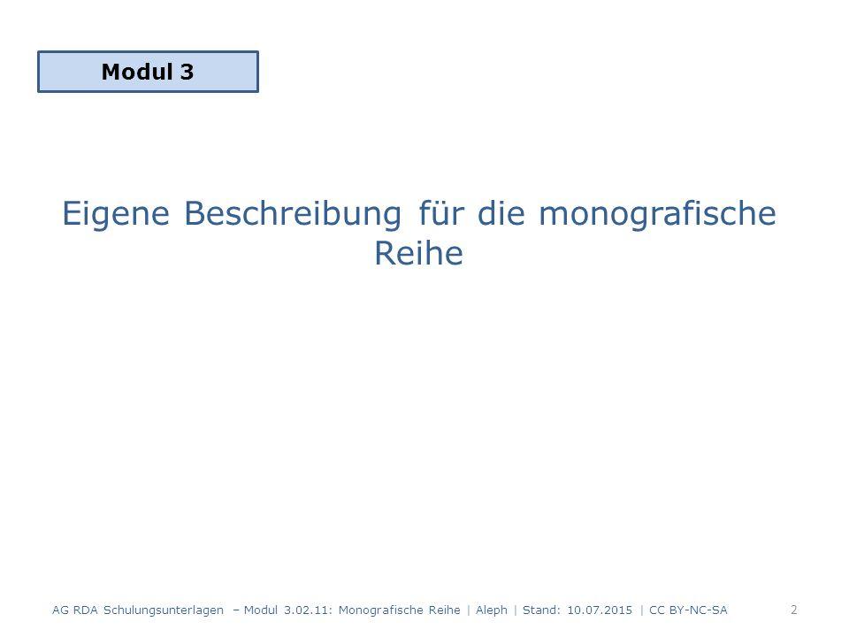 Eigene Beschreibung für die monografische Reihe 2 Modul 3 AG RDA Schulungsunterlagen – Modul 3.02.11: Monografische Reihe | Aleph | Stand: 10.07.2015 | CC BY-NC-SA