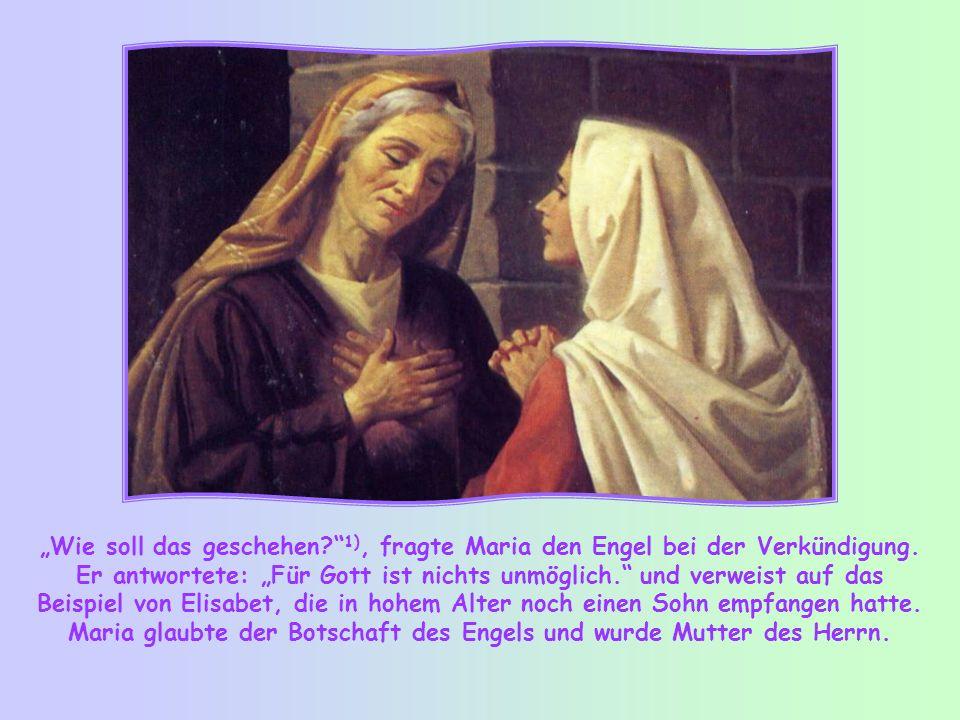 """Wie soll das geschehen? 1), fragte Maria den Engel bei der Verkündigung."