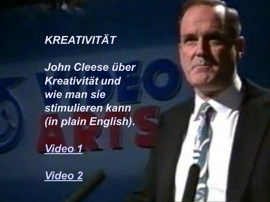 KREATIVITÄT John Cleese über Kreativität und wie man sie stimulieren kann (in plain English). Video 1 Video 2