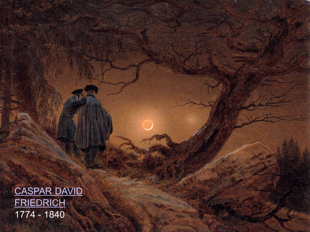 CASPAR DAVID FRIEDRICH 1774 - 1840