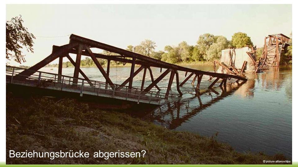 Beziehungsbrücke abgerissen?