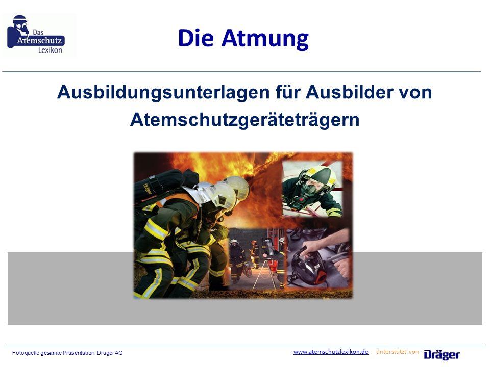 Fotoquelle gesamte Präsentation: Dräger AG Die Atmung Ausbildungsunterlagen für Ausbilder von Atemschutzgeräteträgern www.atemschutzlexikon.dewww.atem
