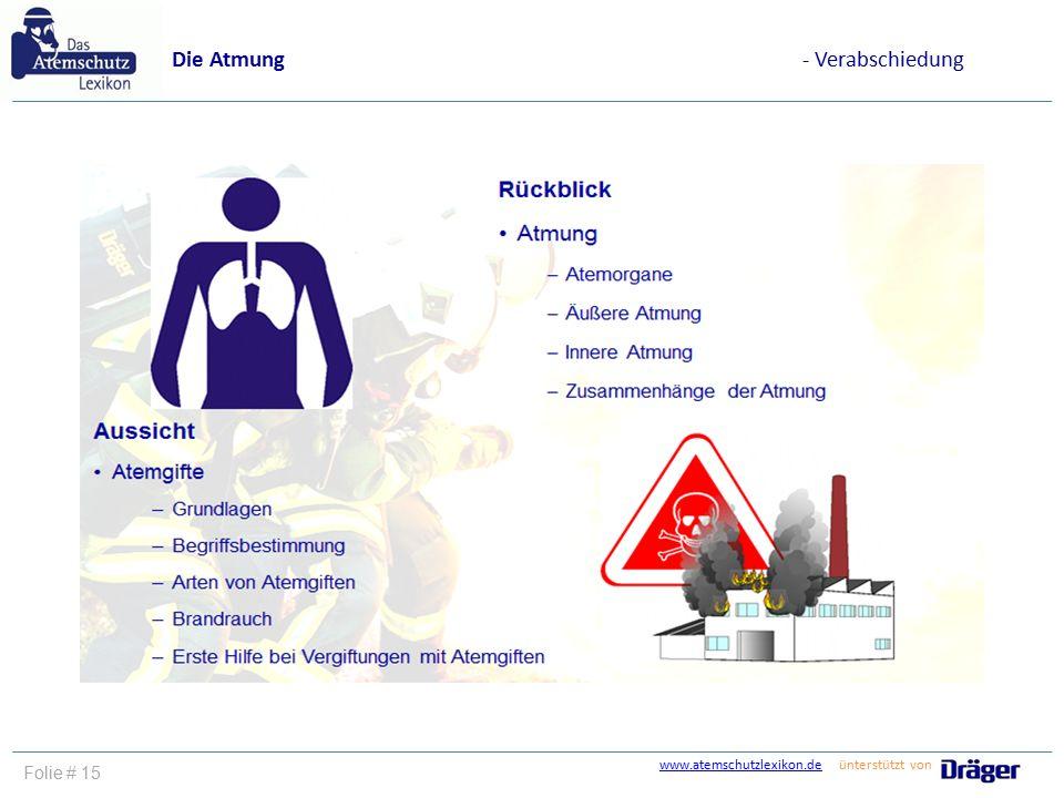 www.atemschutzlexikon.dewww.atemschutzlexikon.de ünterstützt von Folie # 15 Die Atmung- Verabschiedung