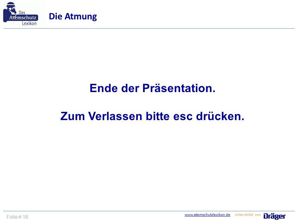 www.atemschutzlexikon.dewww.atemschutzlexikon.de ünterstützt von Folie # 16 Die Atmung Ende der Präsentation. Zum Verlassen bitte esc drücken.